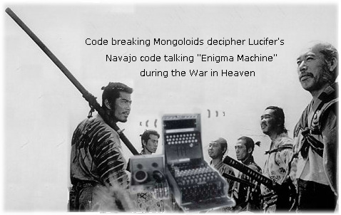 Mongoloid code talkers War in Heaven.
