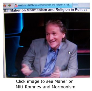Bill Maher on Mitt Romney and Mormons on You Tube.